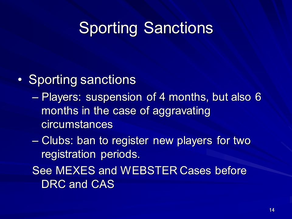 14 Sporting Sanctions Sporting sanctionsSporting sanctions – Players: suspension of 4 months, but also 6 months in the case of aggravating circumstanc
