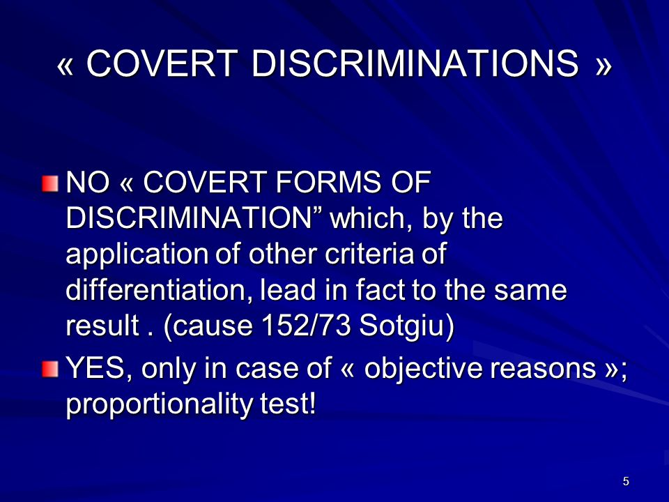 5 « COVERT DISCRIMINATIONS » NO « COVERT FORMS OF DISCRIMINATION which, by the application of other criteria of differentiation, lead in fact to the s