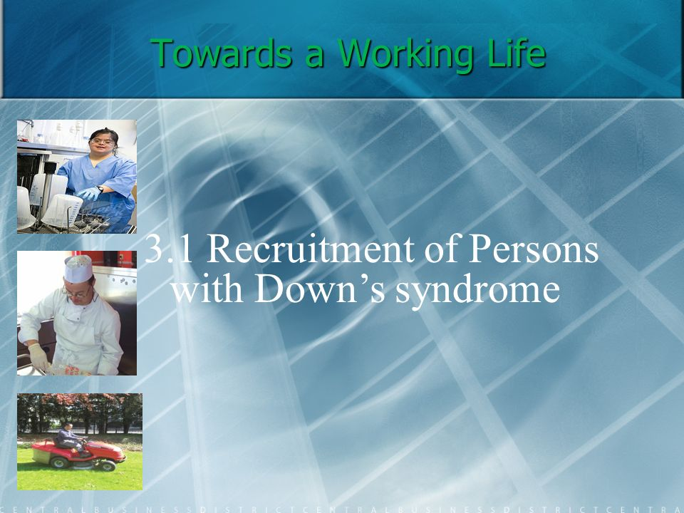Towards a Working Life 3.1 Recruitment of Persons with Downs syndrome