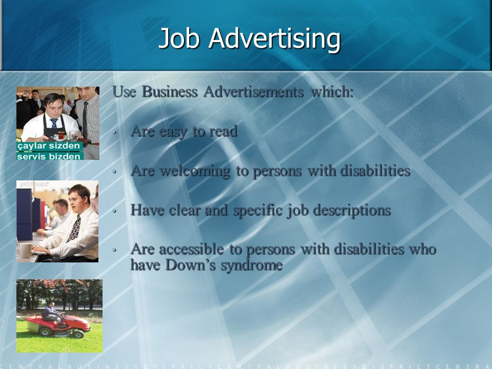 Job Advertising Use Business Advertisements which: Are easy to read Are easy to read Are welcoming to persons with disabilities Are welcoming to perso
