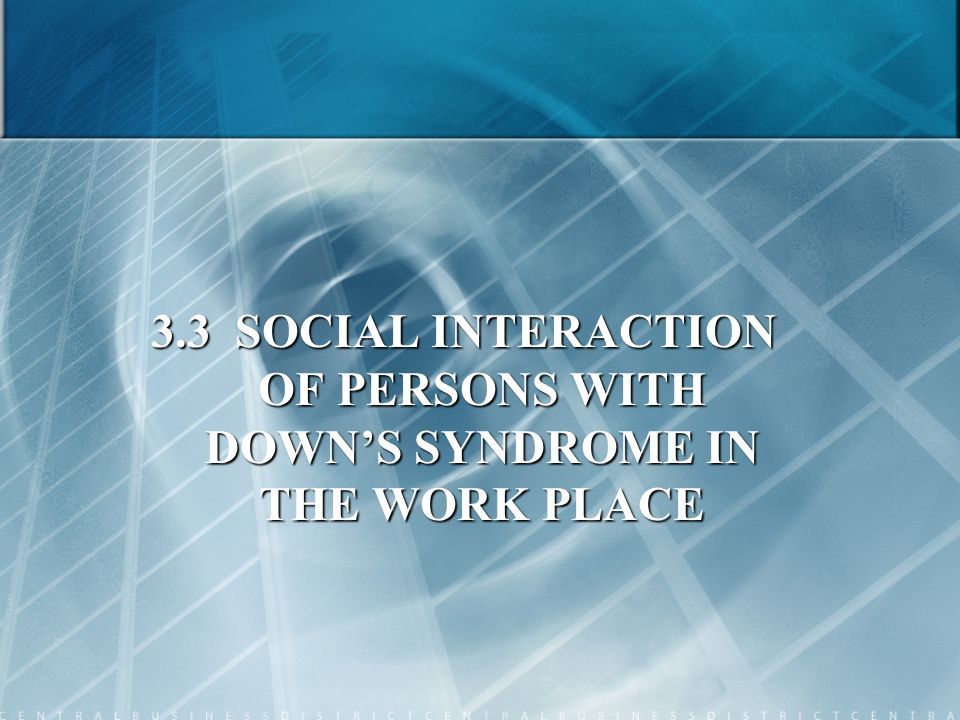 3.3 SOCIAL INTERACTION OF PERSONS WITH DOWNS SYNDROME IN THE WORK PLACE