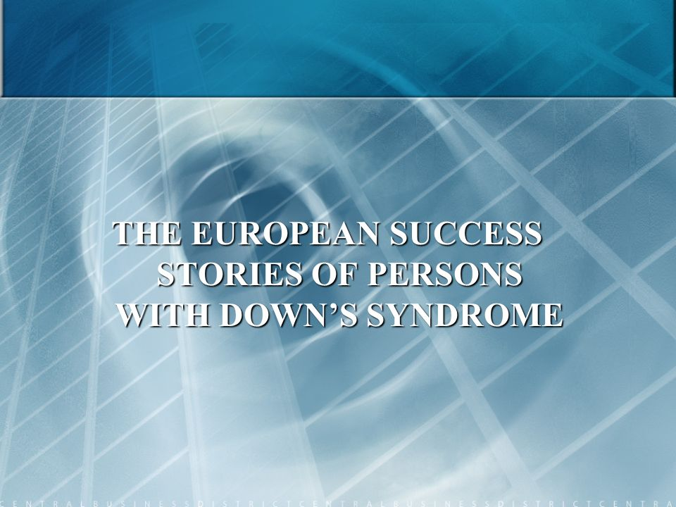 THE EUROPEAN SUCCESS STORIES OF PERSONS WITH DOWNS SYNDROME