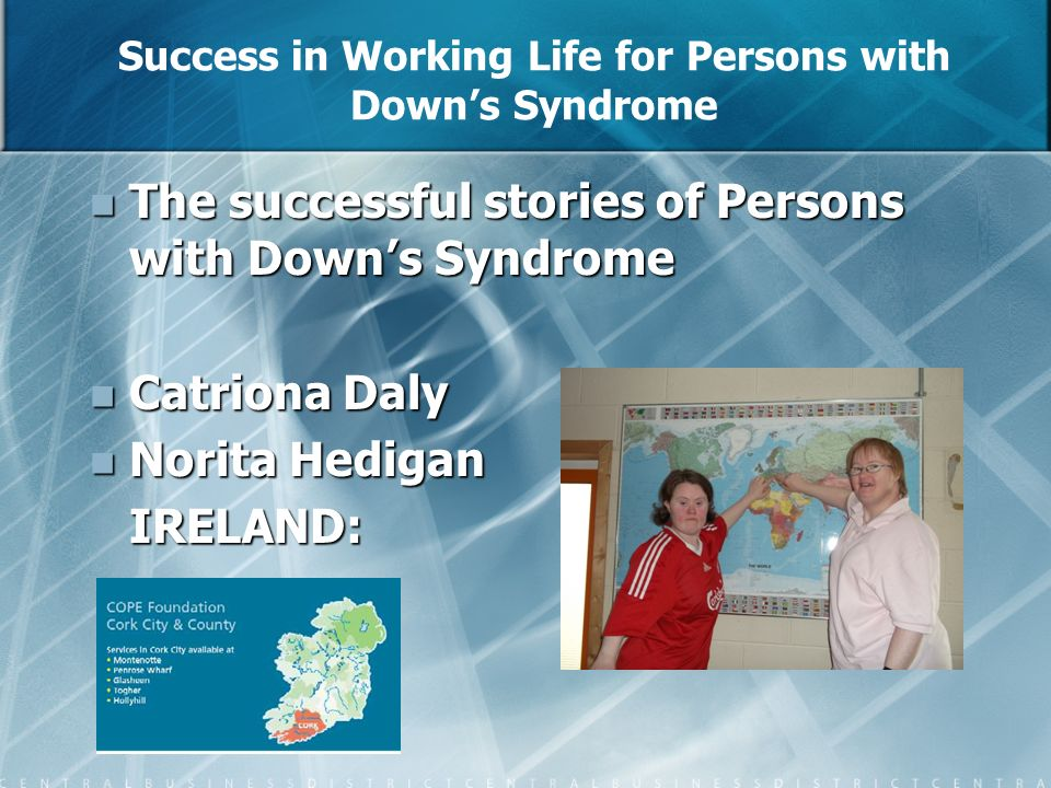 Success in Working Life for Persons with Downs Syndrome The successful stories of Persons with Downs Syndrome The successful stories of Persons with D