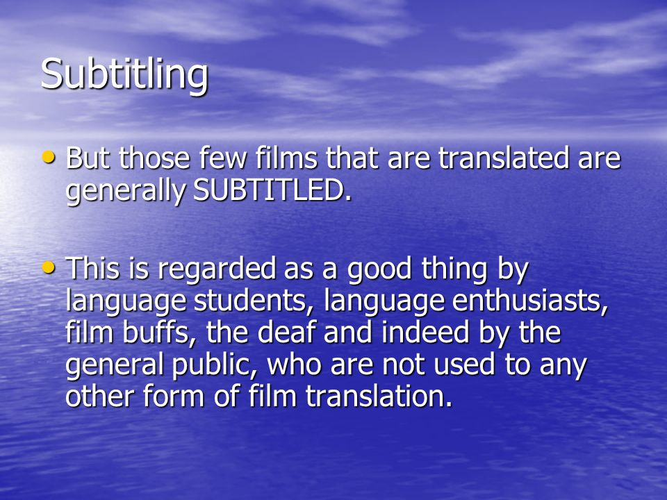 Subtitling But those few films that are translated are generally SUBTITLED. But those few films that are translated are generally SUBTITLED. This is r