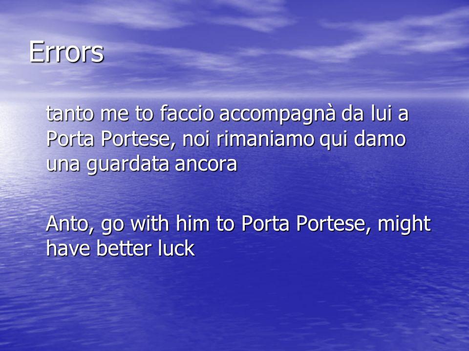 Errors tanto me to faccio accompagnà da lui a Porta Portese, noi rimaniamo qui damo una guardata ancora Anto, go with him to Porta Portese, might have better luck