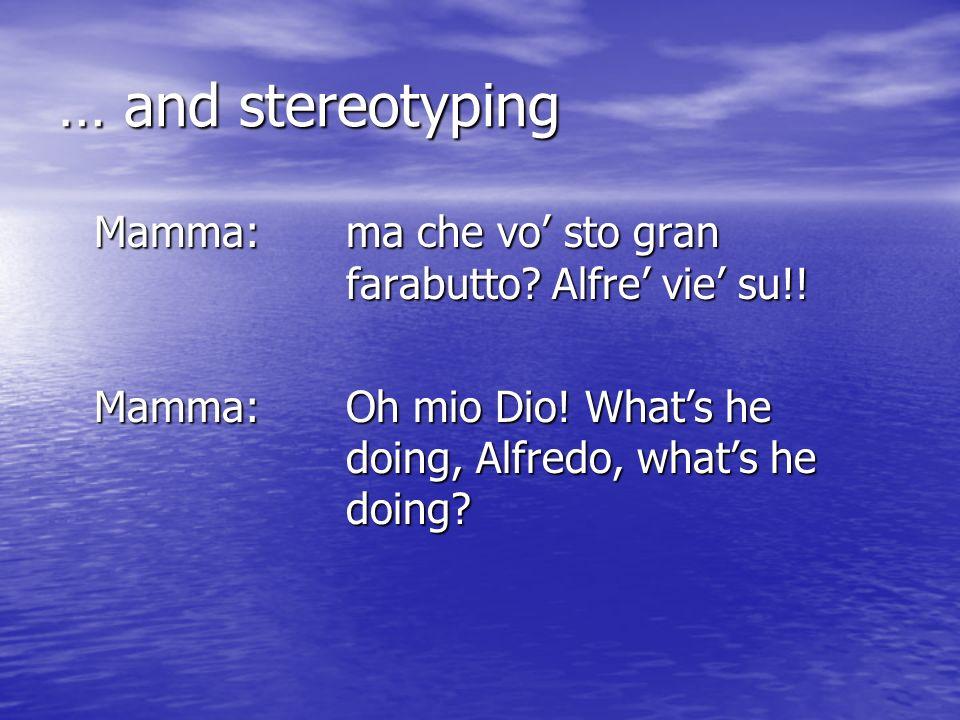 … and stereotyping Mamma:ma che vo sto gran farabutto.