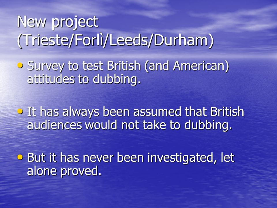 New project (Trieste/Forlì/Leeds/Durham) Survey to test British (and American) attitudes to dubbing. Survey to test British (and American) attitudes t
