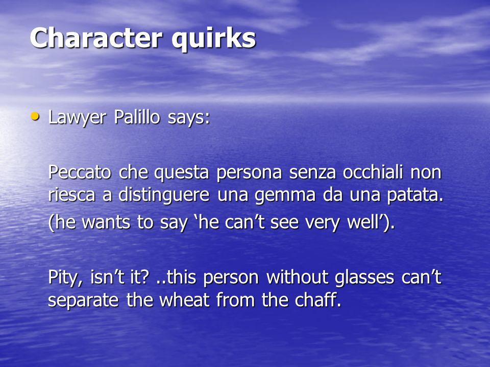 Character quirks Lawyer Palillo says: Lawyer Palillo says: Peccato che questa persona senza occhiali non riesca a distinguere una gemma da una patata.