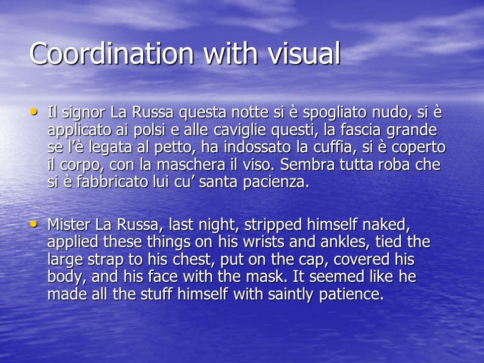 Coordination with visual Il signor La Russa questa notte si è spogliato nudo, si è applicato ai polsi e alle caviglie questi, la fascia grande se lè legata al petto, ha indossato la cuffia, si è coperto il corpo, con la maschera il viso.