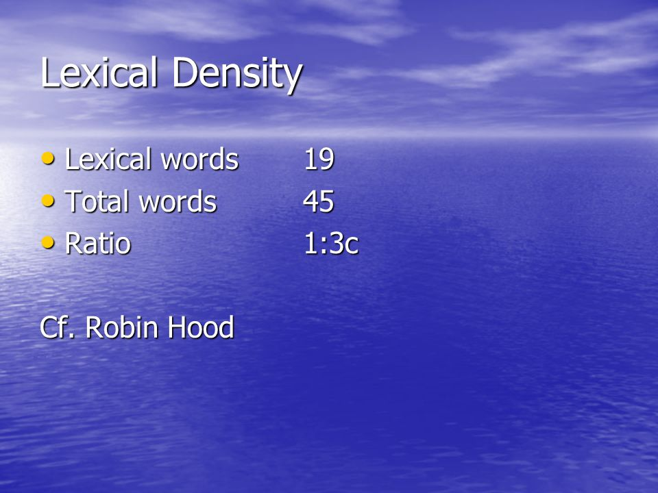 Lexical Density Lexical words19 Lexical words19 Total words45 Total words45 Ratio1:3c Ratio1:3c Cf. Robin Hood
