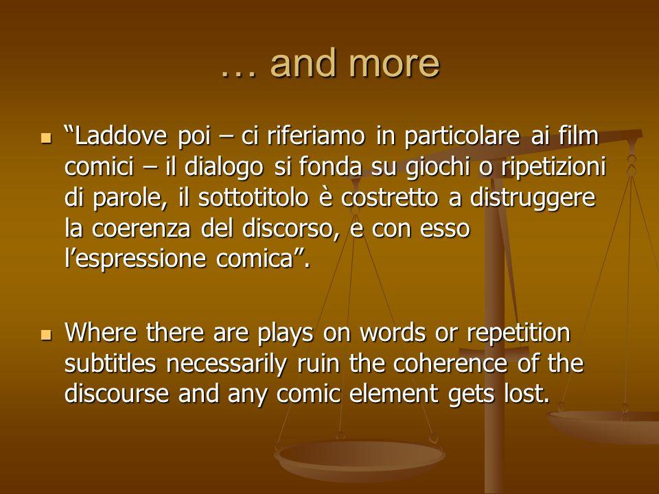 … and more Laddove poi – ci riferiamo in particolare ai film comici – il dialogo si fonda su giochi o ripetizioni di parole, il sottotitolo è costrett