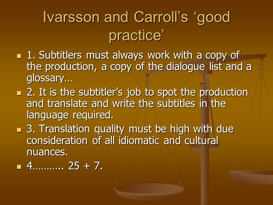 Ivarsson and Carrolls good practice 1. Subtitlers must always work with a copy of the production, a copy of the dialogue list and a glossary… 1. Subti