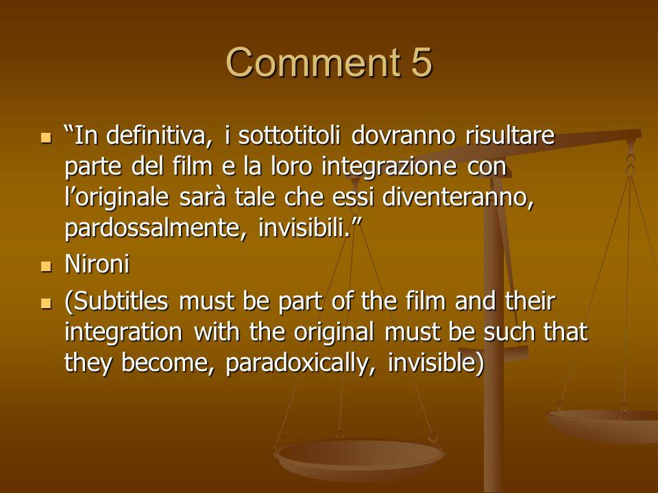 Comment 5 In definitiva, i sottotitoli dovranno risultare parte del film e la loro integrazione con loriginale sarà tale che essi diventeranno, pardos