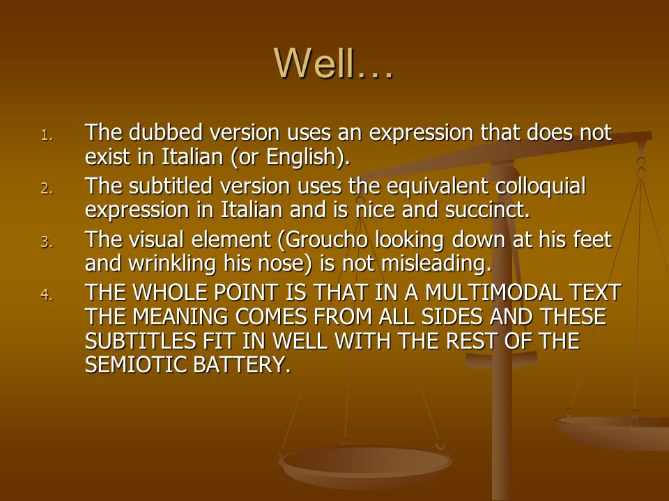 Well… 1. The dubbed version uses an expression that does not exist in Italian (or English). 2. The subtitled version uses the equivalent colloquial ex