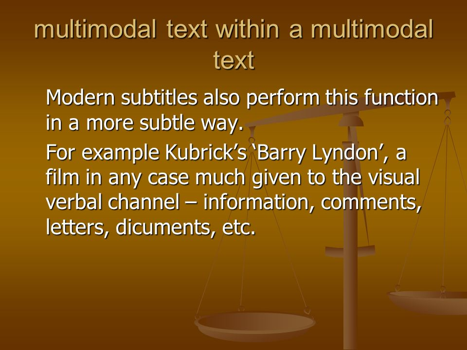 multimodal text within a multimodal text Modern subtitles also perform this function in a more subtle way. For example Kubricks Barry Lyndon, a film i