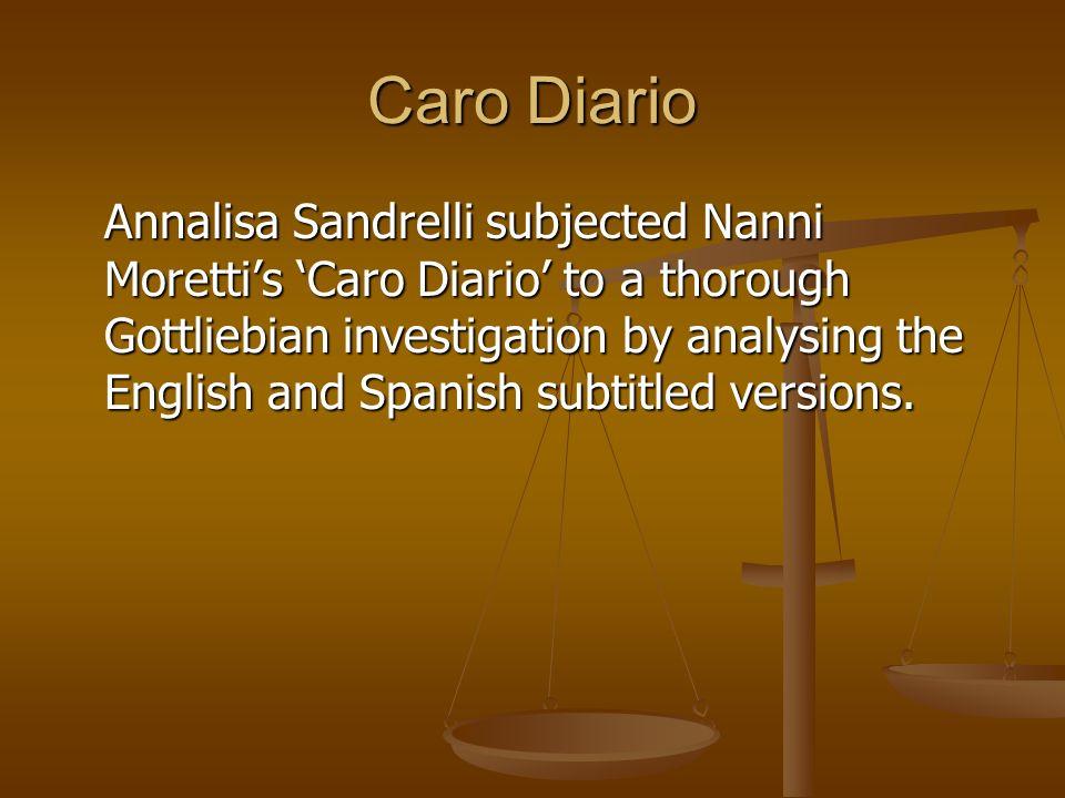 Caro Diario Annalisa Sandrelli subjected Nanni Morettis Caro Diario to a thorough Gottliebian investigation by analysing the English and Spanish subti