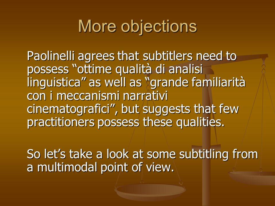 More objections Paolinelli agrees that subtitlers need to possess ottime qualità di analisi linguistica as well as grande familiarità con i meccanismi