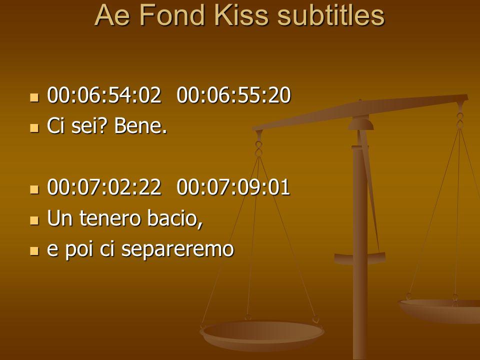 Ae Fond Kiss subtitles 00:06:54:02 00:06:55:20 00:06:54:02 00:06:55:20 Ci sei? Bene. Ci sei? Bene. 00:07:02:22 00:07:09:01 00:07:02:22 00:07:09:01 Un