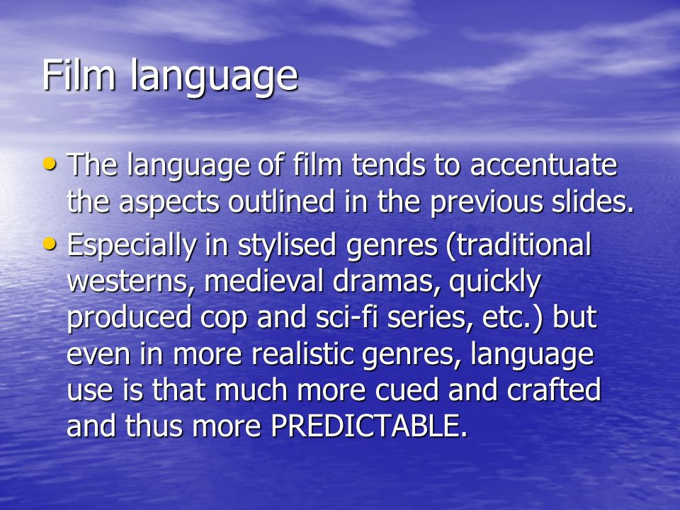 Film language The language of film tends to accentuate the aspects outlined in the previous slides.
