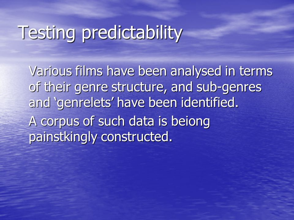 Testing predictability Various films have been analysed in terms of their genre structure, and sub-genres and genrelets have been identified.