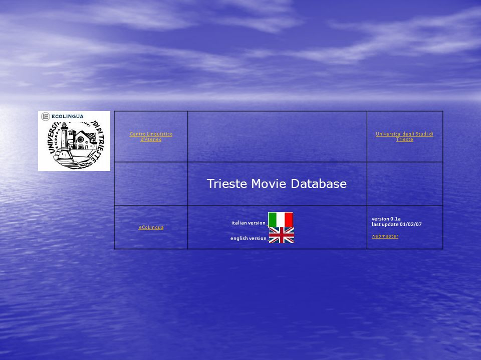 Centro Linguistico d Ateneo Universita degli Studi di Trieste Trieste Movie Database eCoLingua italian version english version version 0.1a last update 01/02/07 webmaster webmaster