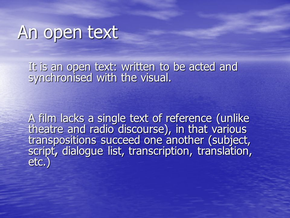 An open text It is an open text: written to be acted and synchronised with the visual.
