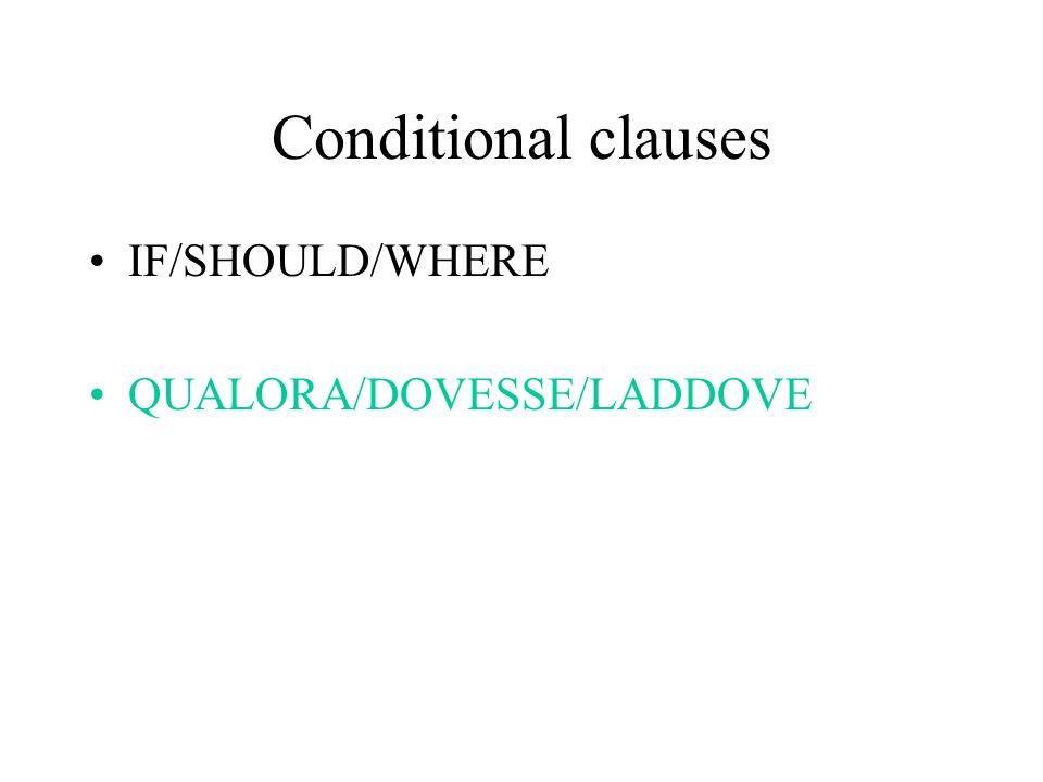 Conditional clauses IF/SHOULD/WHERE QUALORA/DOVESSE/LADDOVE