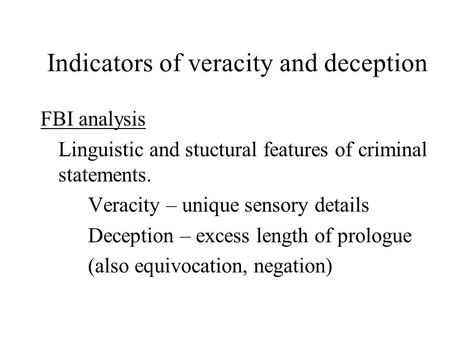 Indicators of veracity and deception FBI analysis Linguistic and stuctural features of criminal statements.