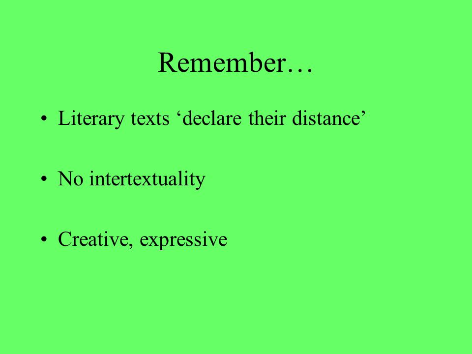 Remember… Literary texts declare their distance No intertextuality Creative, expressive