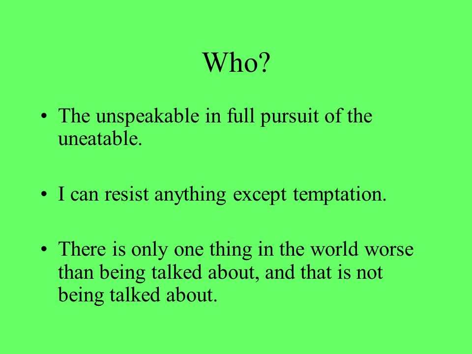 Who. The unspeakable in full pursuit of the uneatable.