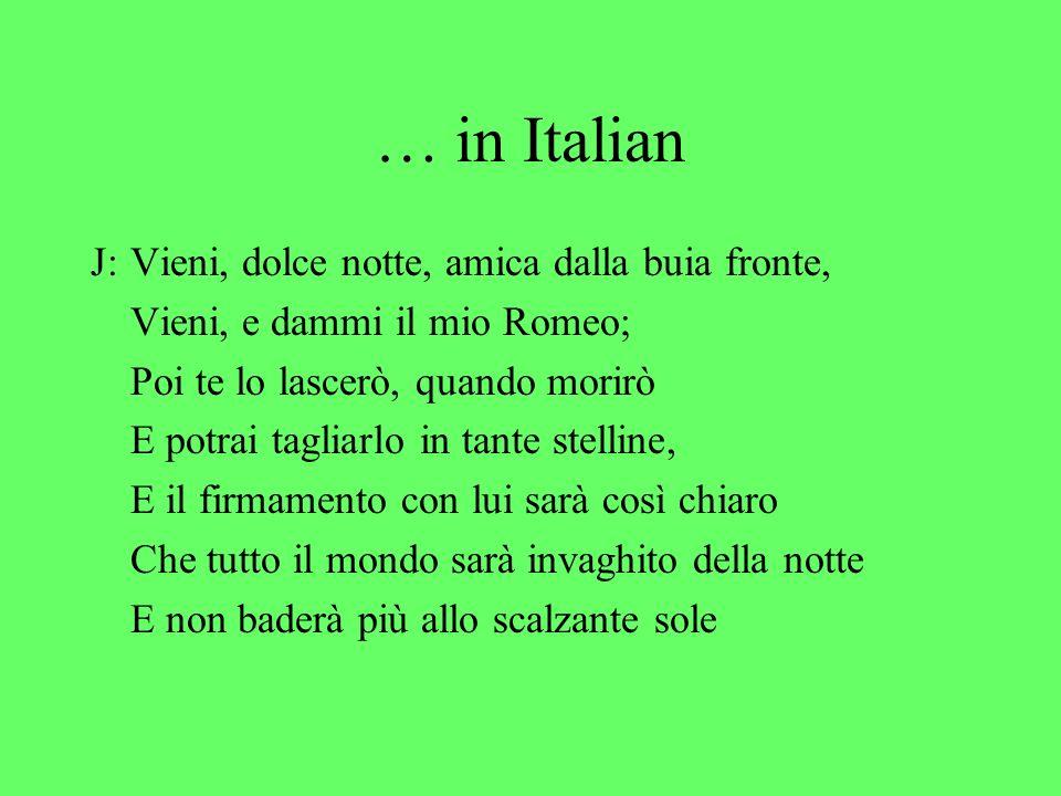 … in Italian J:Vieni, dolce notte, amica dalla buia fronte, Vieni, e dammi il mio Romeo; Poi te lo lascerò, quando morirò E potrai tagliarlo in tante