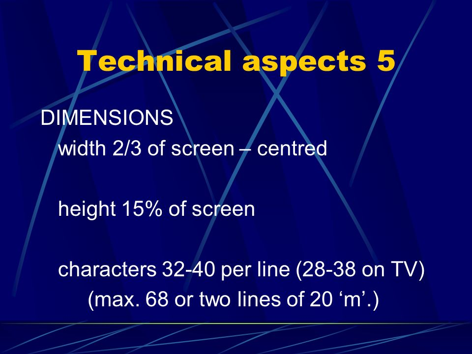 Technical aspects 4 BACKGROUND white titles on dark background bottom of screen where there is least light and least action except in snow scenes, etc