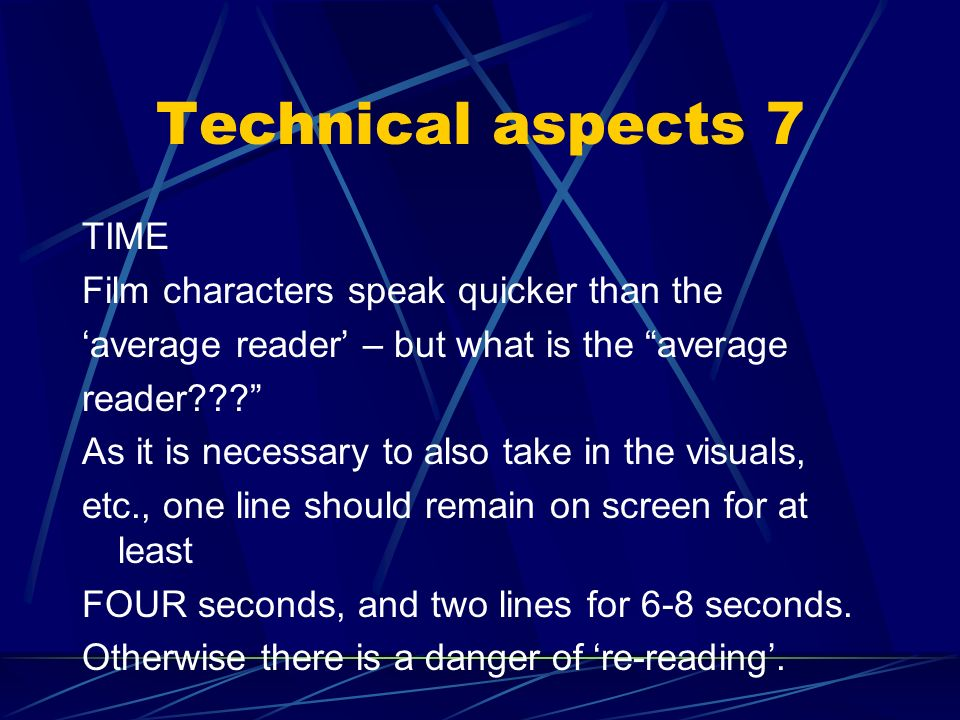 Technical aspects 6 LINES 1 or 2 lines 2 lines avoids flash effect; generally better to have two one-liners together than two separate titles.