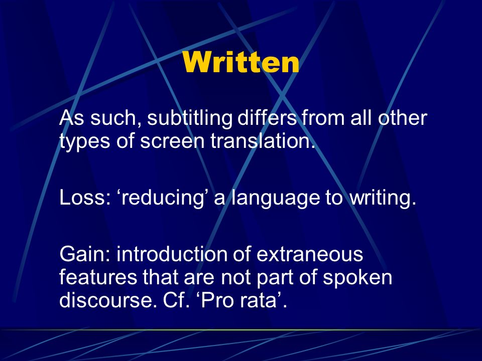 Subtitles/spontaneous conversation Prepared not prepared Writtenspoken Additiveoriginal Synchronousextempore Transientongoing Polysemioticmultimodal