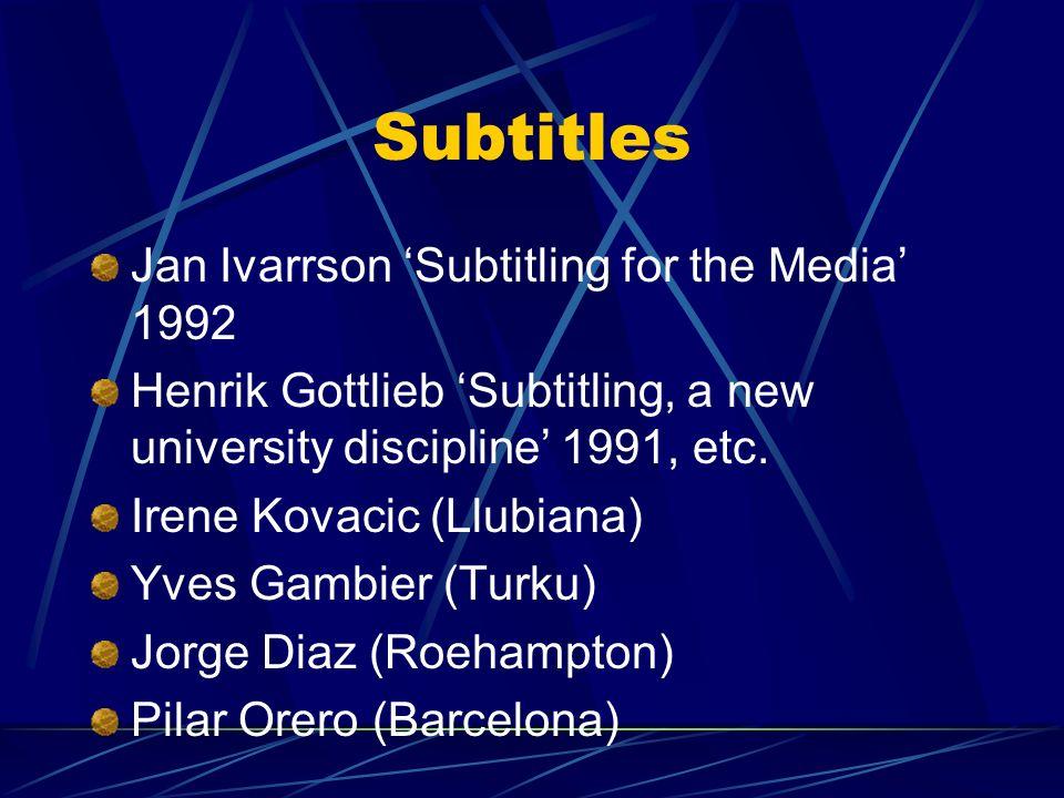 Subtitles Jan Ivarrson Subtitling for the Media 1992 Henrik Gottlieb Subtitling, a new university discipline 1991, etc.