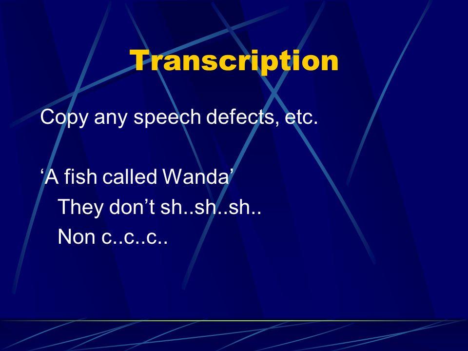 Imitation Repeat verbatim. For example, names, quotes, etc. Janes Bond, Fifth Avenue, cest la vie.