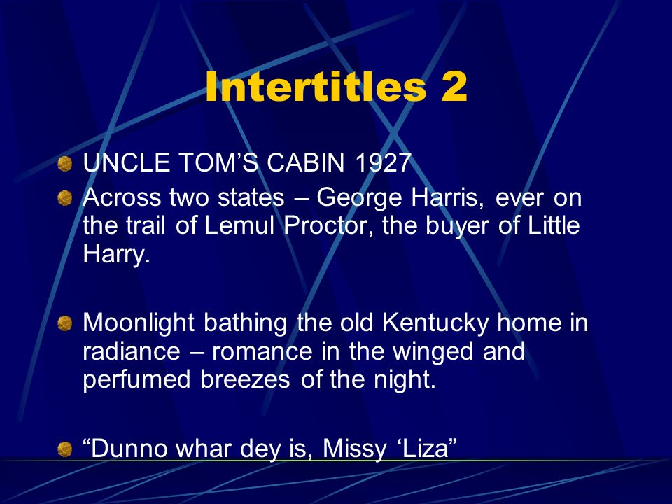 Intertitles 2 UNCLE TOMS CABIN 1927 Across two states – George Harris, ever on the trail of Lemul Proctor, the buyer of Little Harry.
