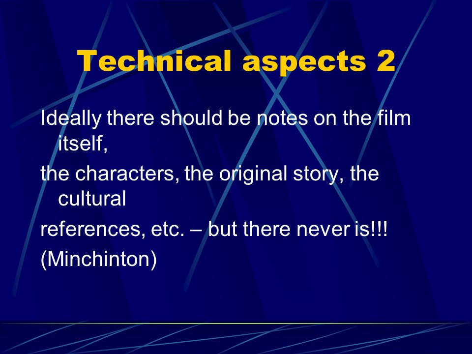 Technical aspects 2 Ideally there should be notes on the film itself, the characters, the original story, the cultural references, etc.