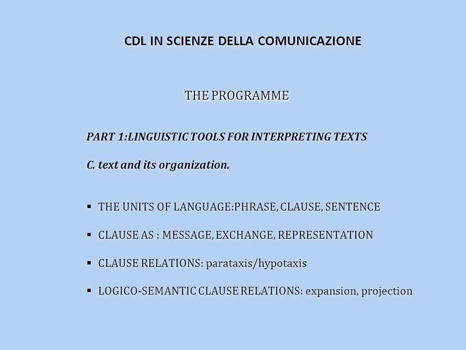 THE PROGRAMME PART 1:LINGUISTIC TOOLS FOR INTERPRETING TEXTS C. text and its organization. THE UNITS OF LANGUAGE:PHRASE, CLAUSE, SENTENCE CLAUSE AS :