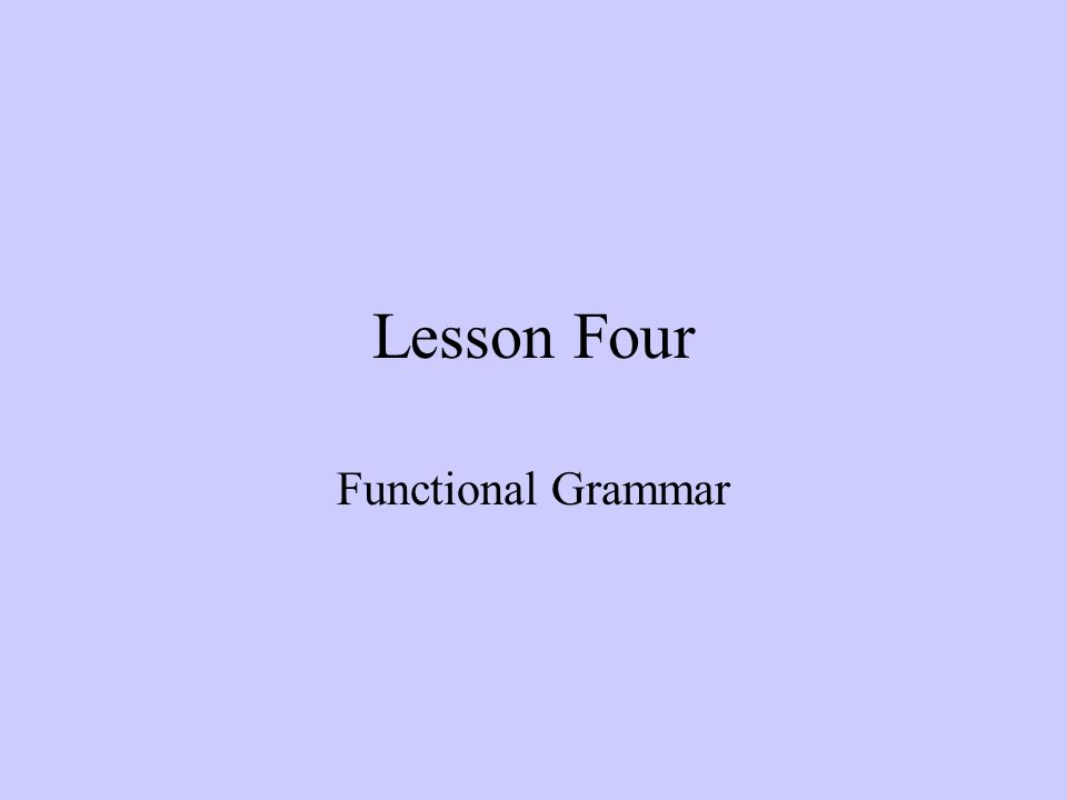 Lesson Four Functional Grammar