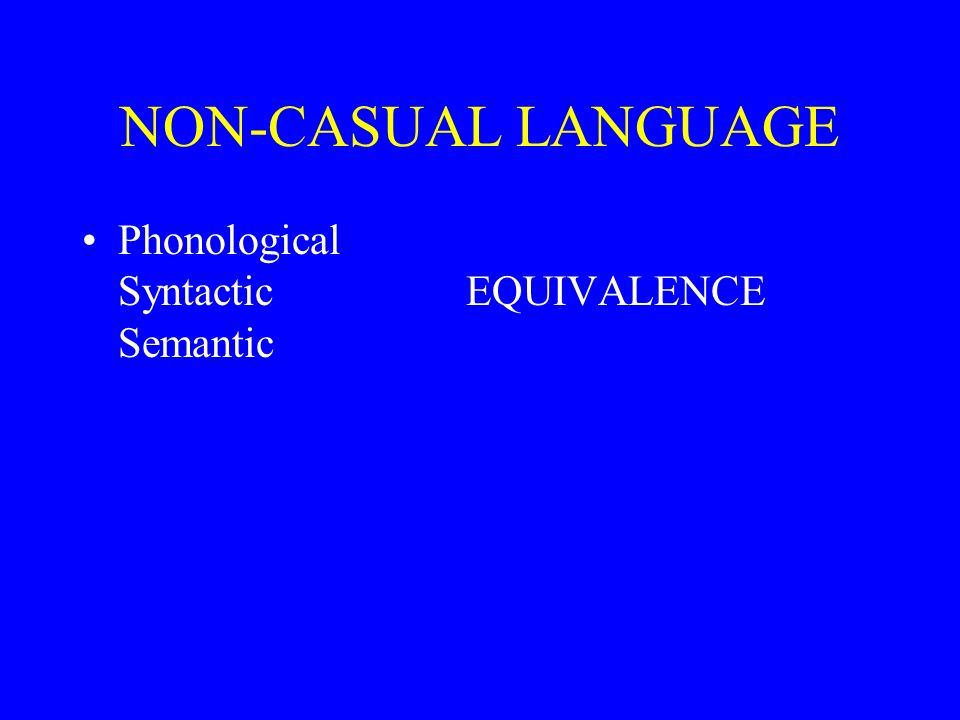 NON-CASUAL LANGUAGE Phonological SyntacticEQUIVALENCE Semantic