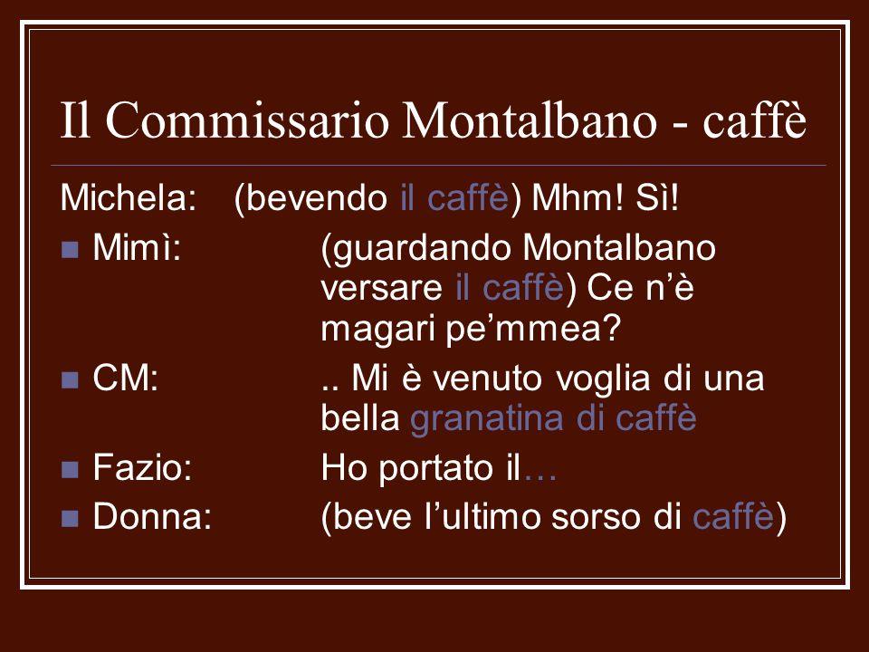 Il Commissario Montalbano - caffè Michela: (bevendo il caffè) Mhm! Sì! Mimì: (guardando Montalbano versare il caffè) Ce nè magari pemmea? CM:.. Mi è v