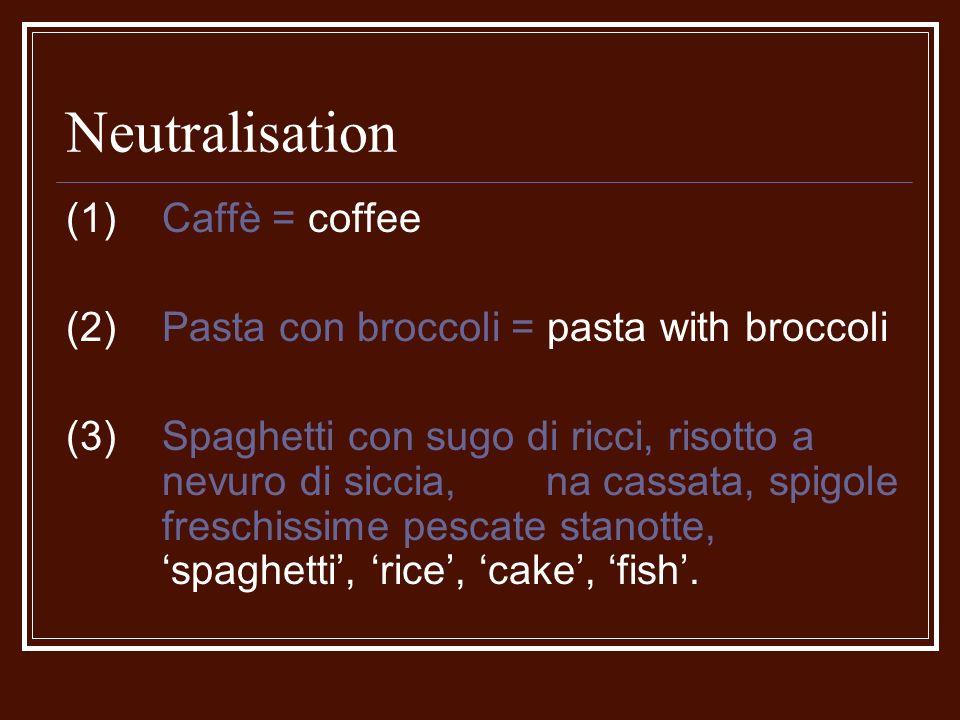 Neutralisation (1) Caffè = coffee (2) Pasta con broccoli = pasta with broccoli (3) Spaghetti con sugo di ricci, risotto a nevuro di siccia, na cassata, spigole freschissime pescate stanotte, spaghetti, rice, cake, fish.