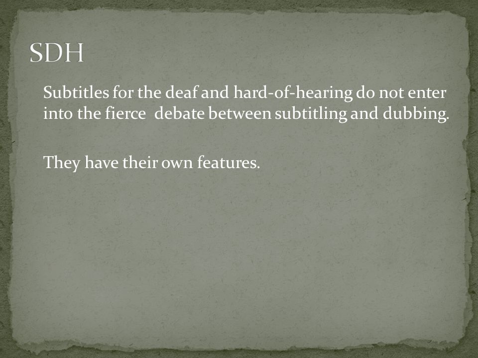 Subtitles for the deaf and hard-of-hearing do not enter into the fierce debate between subtitling and dubbing.