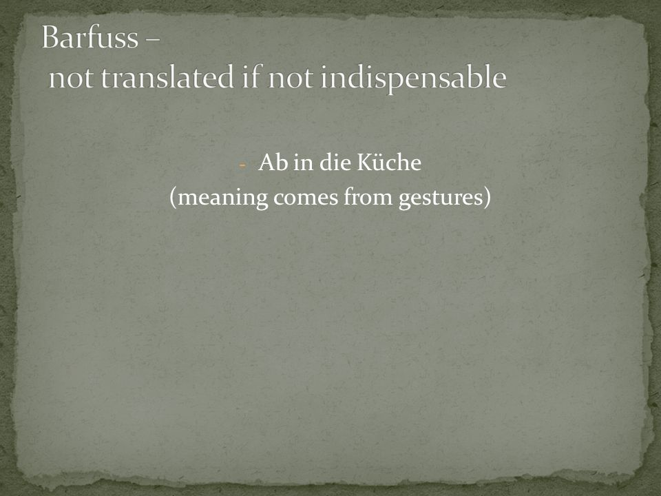 - Ab in die Küche (meaning comes from gestures)