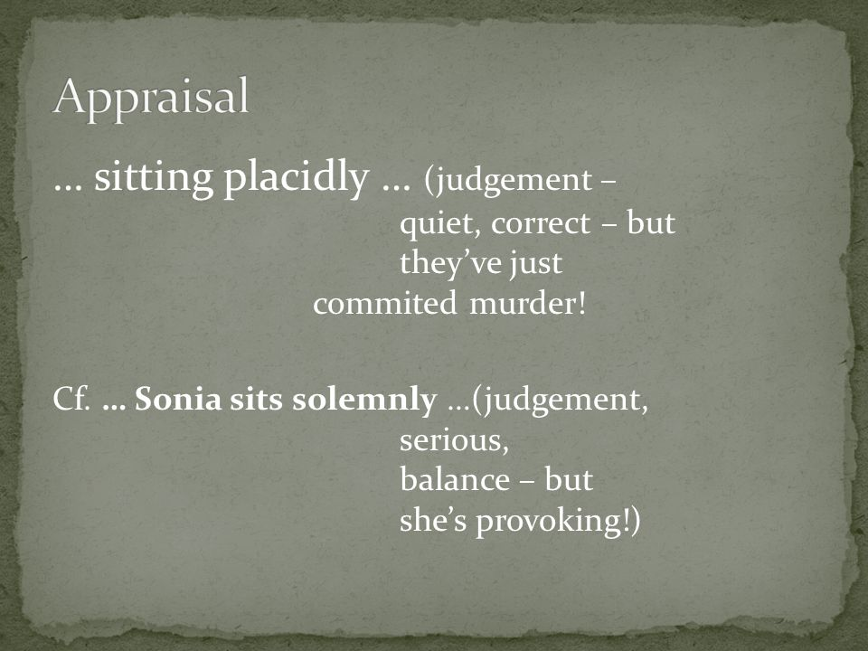 … sitting placidly … (judgement – quiet, correct – but theyve just commited murder.