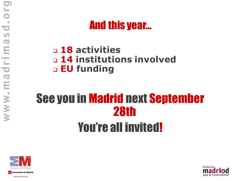 And this year… 18 activities 14 institutions involved EU funding See you in Madrid next September 28th Youre all invited!