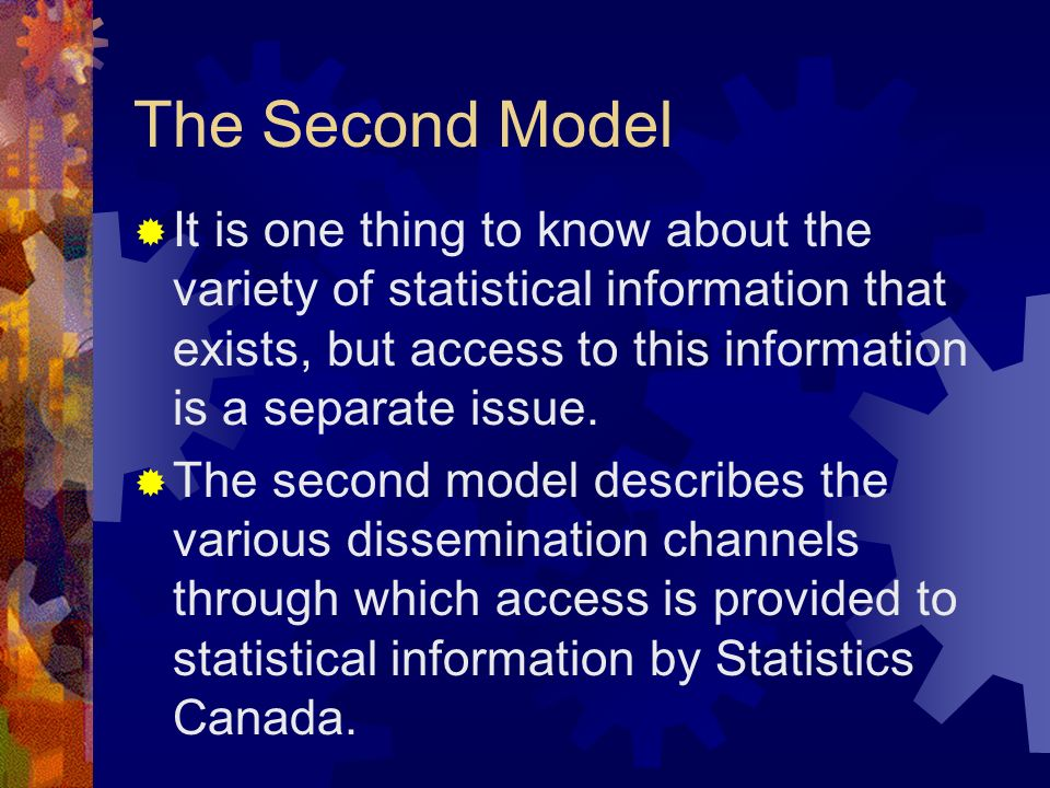 The Second Model It is one thing to know about the variety of statistical information that exists, but access to this information is a separate issue.