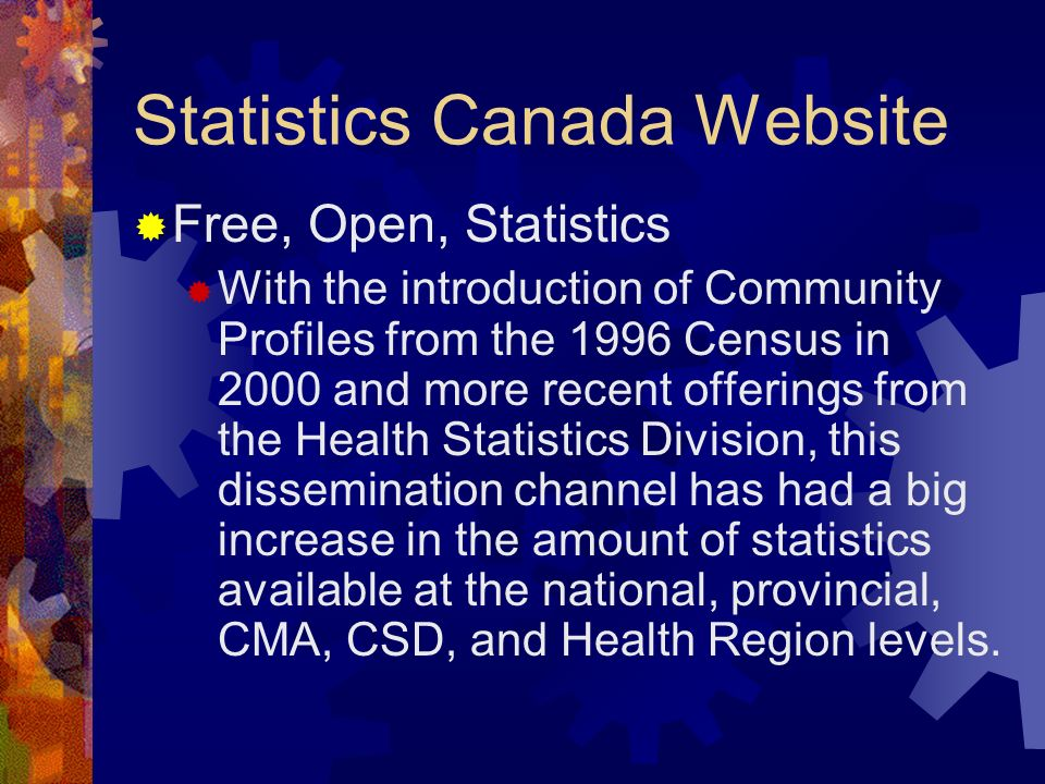 Statistics Canada Website Free, Open, Statistics With the introduction of Community Profiles from the 1996 Census in 2000 and more recent offerings fr