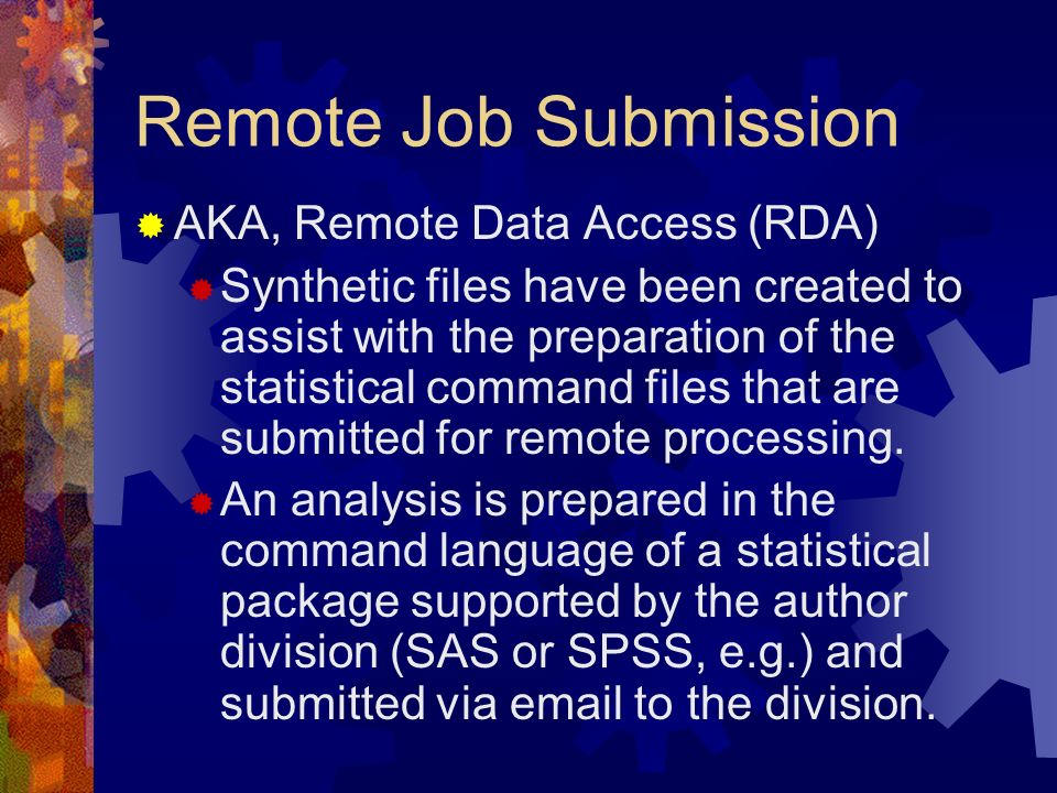 Remote Job Submission AKA, Remote Data Access (RDA) Synthetic files have been created to assist with the preparation of the statistical command files